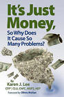 It's Just Money, So Why Does It Cause So Many Problems? by Sir Karen J Lee (Paperback / softback, 2011)