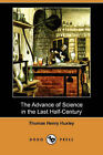 The Advance of Science in the Last Half-Century (Dodo Press) by Thomas Henry Huxley (Paperback / softback, 2008)