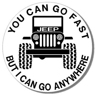 """YOU CAN GO FAST - BUT I CAN GO ANYWHERE"" 3.5"" RD STICKER - JEEP TRUCKS / 4X4'S"
