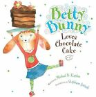Betty Bunny: Betty Bunny Loves Chocolate Cake by Michael B. Kaplan (2011, Hardcover)