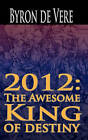 2012: The Awesome King of Destiny by Byron Devere (Paperback / softback, 2011)