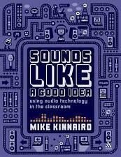 Sounds Like a Good Idea: Using Audio Technology in the Classroom,Mike Kinnaird,N