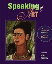 Speaking of Art: Colorful Quotes by Famous Painters (Bob Raczka's Art -ExLibrary