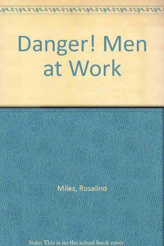 Danger! Men at Work By Rosalind Miles