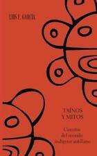 Tainos y Mitos. Cuentos Del Mundo Indigena Antillano by Luis F. Garcia...