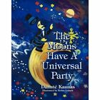 The Moons Have a Universal Party 9781436349109 by Danut Kaunas Book