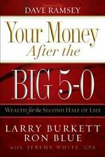 Your Money after the Big 5-0 : Wealth for the Second Half of Life by Ron Blue, Larry Burkett and Jeremy White (2007, Paperback)