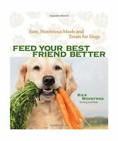 Feed Your Best Friend Better: Easy Nutritious Meals And Treats ... Free Shipping