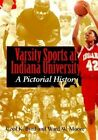 Varsity Sports at Indiana University: A Pictorial History by Ward Moore, Cecil K. Byrd (Hardback, 1999)