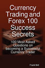 Currency Trading and Forex 100 Success Secrets - 100 Most Asked Questions on Becoming a Successful Currency Trader by Frank Brill (Paperback / softback, 2008)