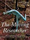 The Moving Researcher: Laban/Bartenieff Movement Analysis in Performing Arts Education and Creative Arts Therapies by Ciane Fernandes (Paperback, 2014)