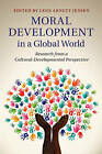 Moral Development in a Global World: Research from a Cultural-Developmental Perspective by Cambridge University Press (Hardback, 2015)