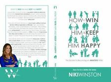 How to Win Him and Keep Him Happy : Secrets to Becoming an AMAZING Wife by...