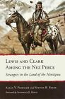 Lewis and Clark Among the Nez Perce: Strangers in the Land of the Nimiipuu by Allen V Pinkham, Steven Ross Evans (Paperback / softback, 2015)