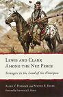 Lewis and Clark Among the Nez Perce: Strangers in the Land of the Nimiipuu by Allen V Pinkham, Steven Ross Evans (Paperback / softback, 2015)