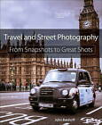 Travel and Street Photography: From Snapshots to Great Shots by John Batdorff (Paperback, 2014)