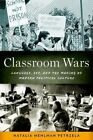 Classroom Wars: Language, Sex, and the Making of Modern Political Culture by Natalia Mehlman Petrzela (Hardback, 2015)