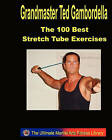 The 100 Best Stretch Tube Exercises: Now with 225 Exercises by Grandmaster Ted Gambordella (Paperback / softback, 2008)