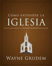 Cómo entender la iglesia: Una de las siete partes de la teología sistemática de