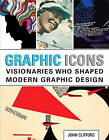 Graphic Icons: Visionaries Who Shaped Modern Graphic Design by John Clifford (Paperback, 2013)