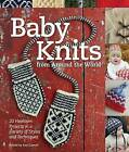 Baby Knits from Around the World: 20 Heirloom Projects in a Variety of Styles and Techniques by Rockport Publishers Inc. (Paperback, 2013)