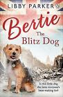 Bertie the Blitz Dog by Libby Parker (Paperback, 2017)