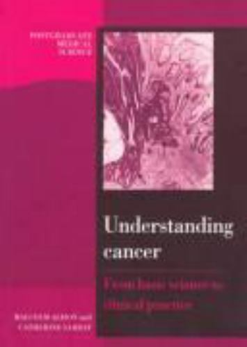 Understanding Cancer : From Basic Science to Clinical Practice