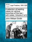 A Selection of Leading Cases on Various Branches of the Law: With Notes. Volume 2 of 2 by John William Smith (Paperback / softback, 2010)