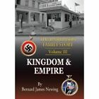 The Rawlinson Family Story: Volume 3 Kingdom & Empire by B J Newing (Hardback, 2013)