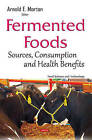 Fermented Foods: Sources, Consumption & Health Benefits by Nova Science Publishers Inc (Hardback, 2015)