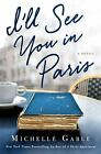 I'll See You in Paris : A Novel by Michelle Gable (2017, Paperback)