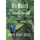 His Mercy Endureth by Donna Handy Hussey (Hardback, 2013)