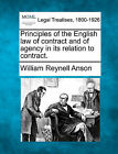 Principles of the English Law of Contract and of Agency in Its Relation to Contract. by Sir William Reynell Anson (Paperback / softback, 2010)