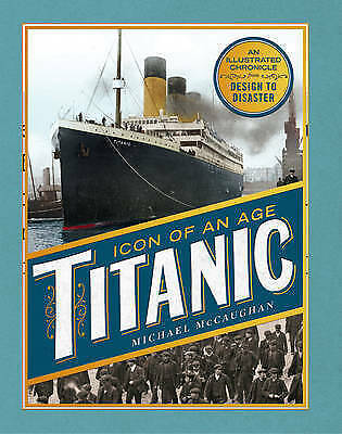 1 of 1 - Titanic, Icon of an Age: An Illustrated Chronicle from Design to Disaster, Micha