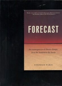 Forecast-The-Consequences-of-Climate-Change-from-Amazon-to-Arctic-Stephan-Faris