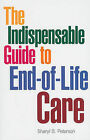 The Indispensable Guide to End-Of-Life Care by Sharyl B Peterson (Paperback / softback, 2010)