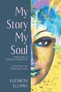My Story My Soul: Volume One of Living Attributes by Elizabeth Ellames (English)