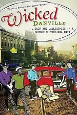 Wicked Danville : Liquor and Lawlessness in a Southside Virginia City by...