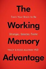The Working Memory Advantage: Train Your Brain to Function Stronger, Smarter, Fa