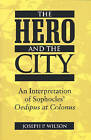 The Hero and the City: An Interpretation of Sophocles'  Oedipus at Colonus by Joseph P. Wilson (Paperback, 2000)