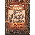 The Invention of the Jewish Gaucho: Villa Clara and the Construction of Argentine Identity by Judith Noemi Freidenberg (Paperback, 2010)