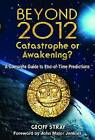 Beyond 2012: Catastrophe or Awakening?: A Complete Guide to End-Of-Time Predictions by Geoff Stray (Paperback / softback)