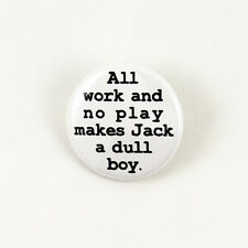 All Work and No Play Makes Jack a Dull Boy   pinback button Shining Stephen King