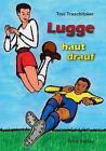 Lugge Haut Drauf by Traschitzker Toni 9783939862055
