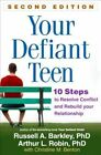 Your Defiant Teen: 10 Steps to Resolve Conflict and Rebuild Your Relationship by Arthur L. Robin, Russell A. Barkley (Hardback, 2013)