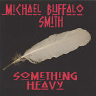 Something Heavy * by Michael Buffalo Smith (CD, Jul-2005, Mill Kids Music)