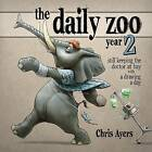 Daily Zoo Year 2: Keeping the Doctor at Bay with a Drawing a Day by Chris Ayers (Hardback, 2012)