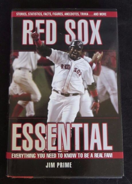 Red Sox Essential - Everything You Need to Know to be a Real Fan! by Jim Prime