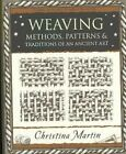 Weaving: Methods, Patterns and Traditions of an Ancient Art by Christina Martin (Paperback, 2007)