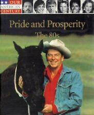 Our American Century: Pride and Prosperity : The 80's by Time-Life Books Editors (1999, Hardcover)